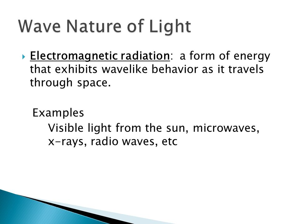 Wave Nature of Light Electromagnetic radiation: a form of energy that exhibits wavelike behavior as it travels through space.