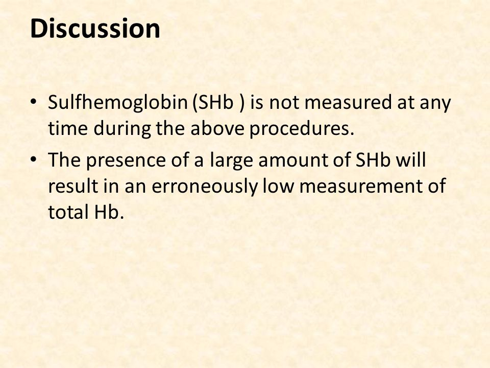 Discussion Sulfhemoglobin (SHb ) is not measured at any time during the above procedures.