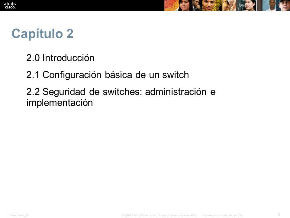 Capítulo 2 2.0 Introducción 2.1 Configuración básica de un switch 2.2 Seguridad de switches: administración e implementación