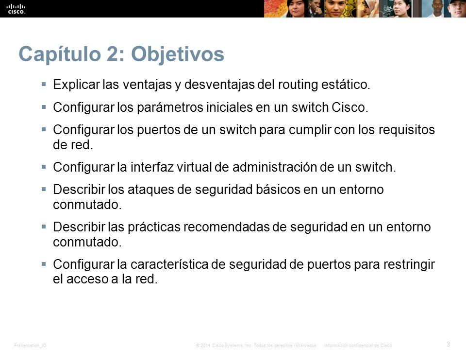 Capítulo 2: Objetivos Explicar las ventajas y desventajas del routing estático. Configurar los parámetros iniciales en un switch Cisco.