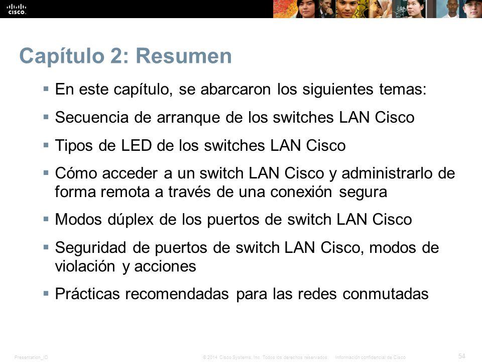 Capítulo 2: Resumen En este capítulo, se abarcaron los siguientes temas: Secuencia de arranque de los switches LAN Cisco.