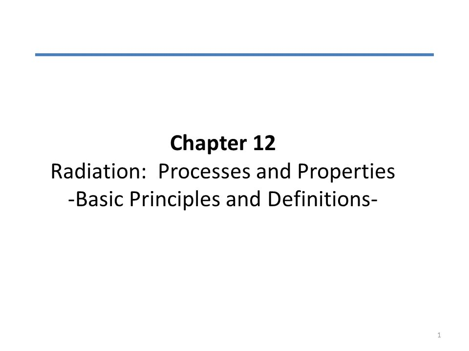 Chapter 12 Radiation: Processes and Properties -Basic Principles and Definitions-