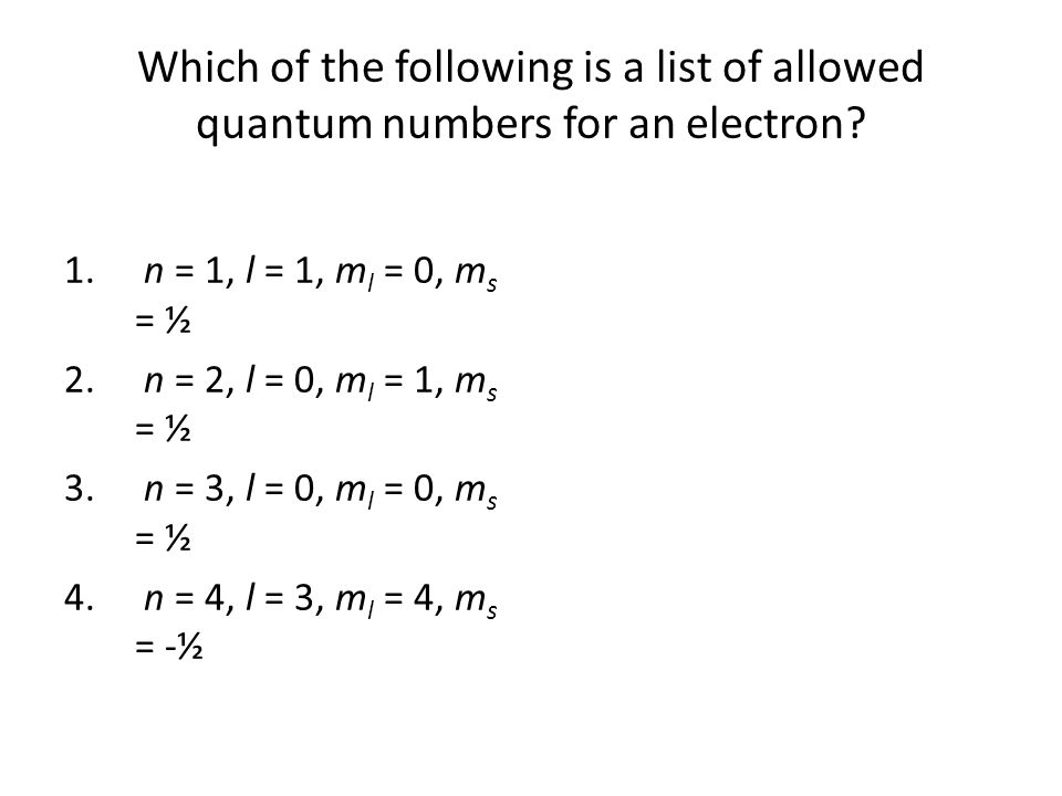 Which of the following is a list of allowed quantum numbers for an electron