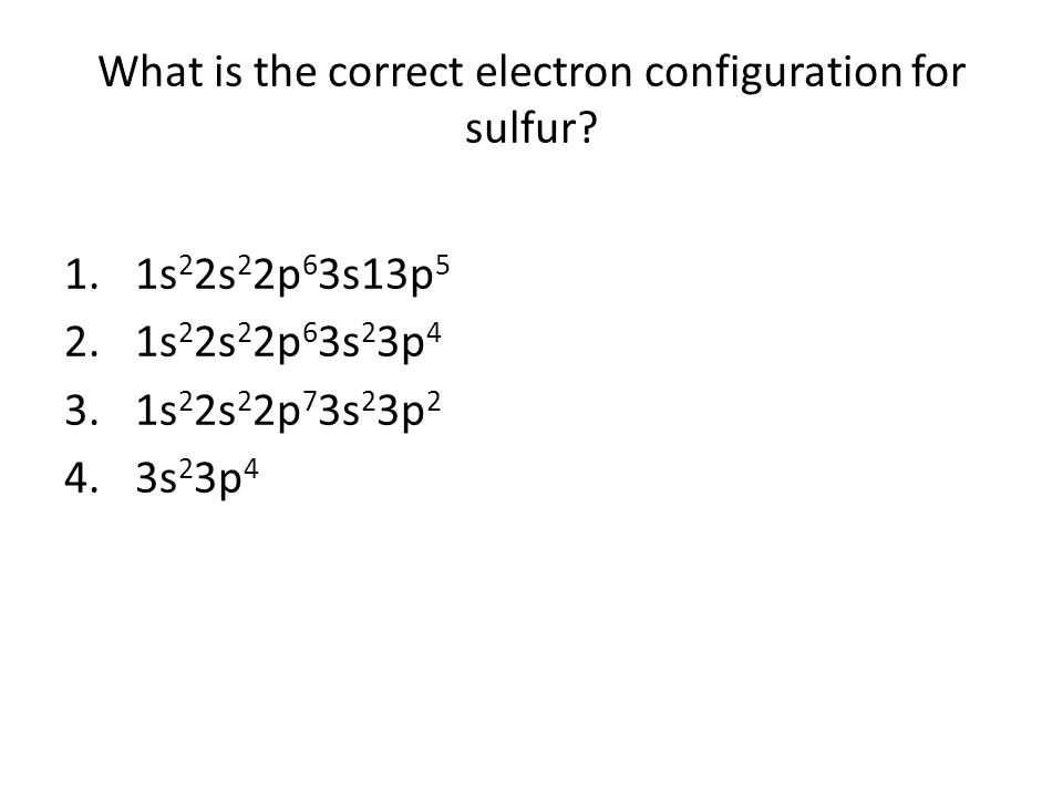 What is the correct electron configuration for sulfur