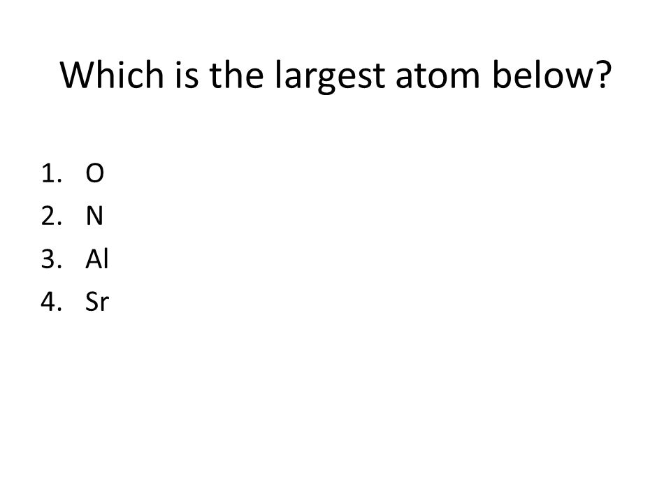 Which is the largest atom below