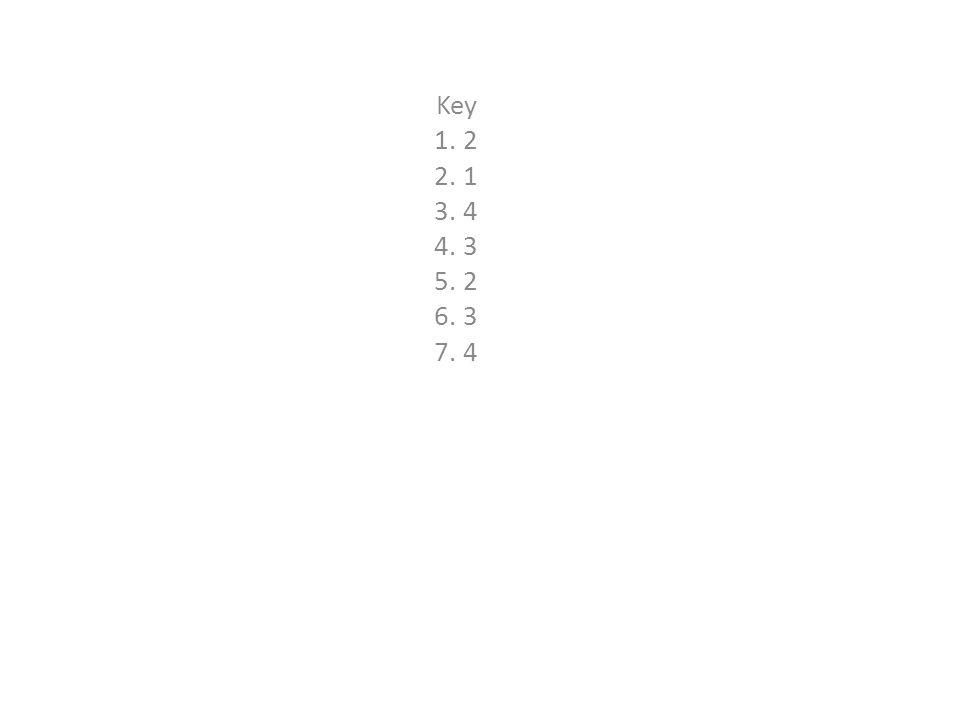 Key 1. 2 2. 1 3. 4 4. 3 5. 2 6. 3 7. 4