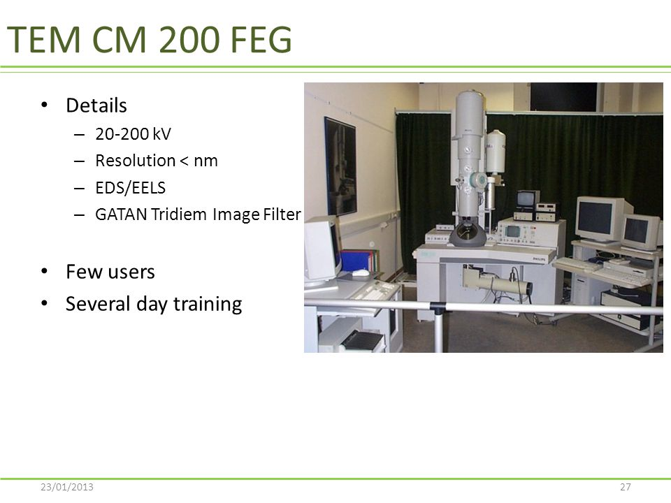 TEM CM 200 FEG Details Few users Several day training 20-200 kV