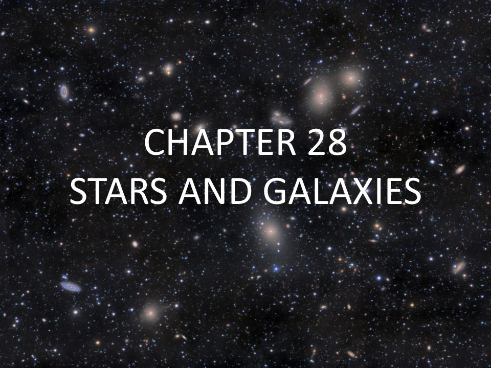 CHAPTER 28 STARS AND GALAXIES