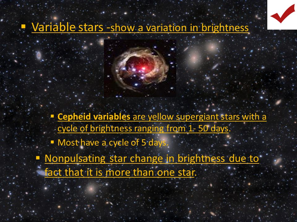 Variable stars -show a variation in brightness
