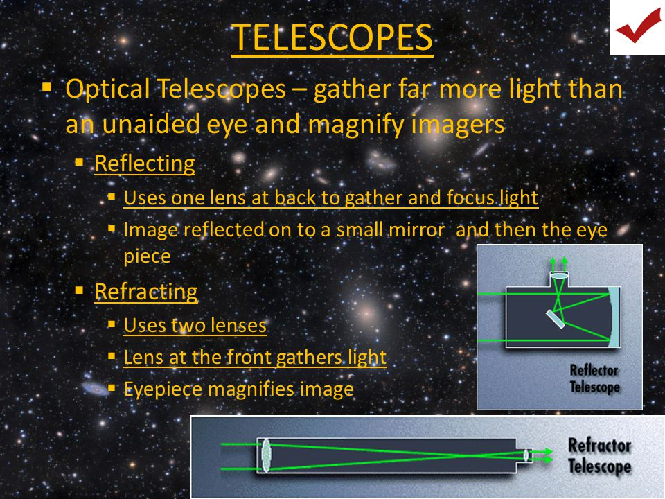 TELESCOPES Optical Telescopes – gather far more light than an unaided eye and magnify imagers. Reflecting.