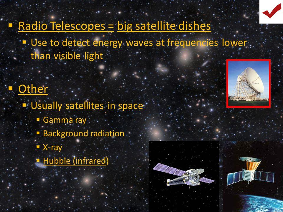 Radio Telescopes = big satellite dishes