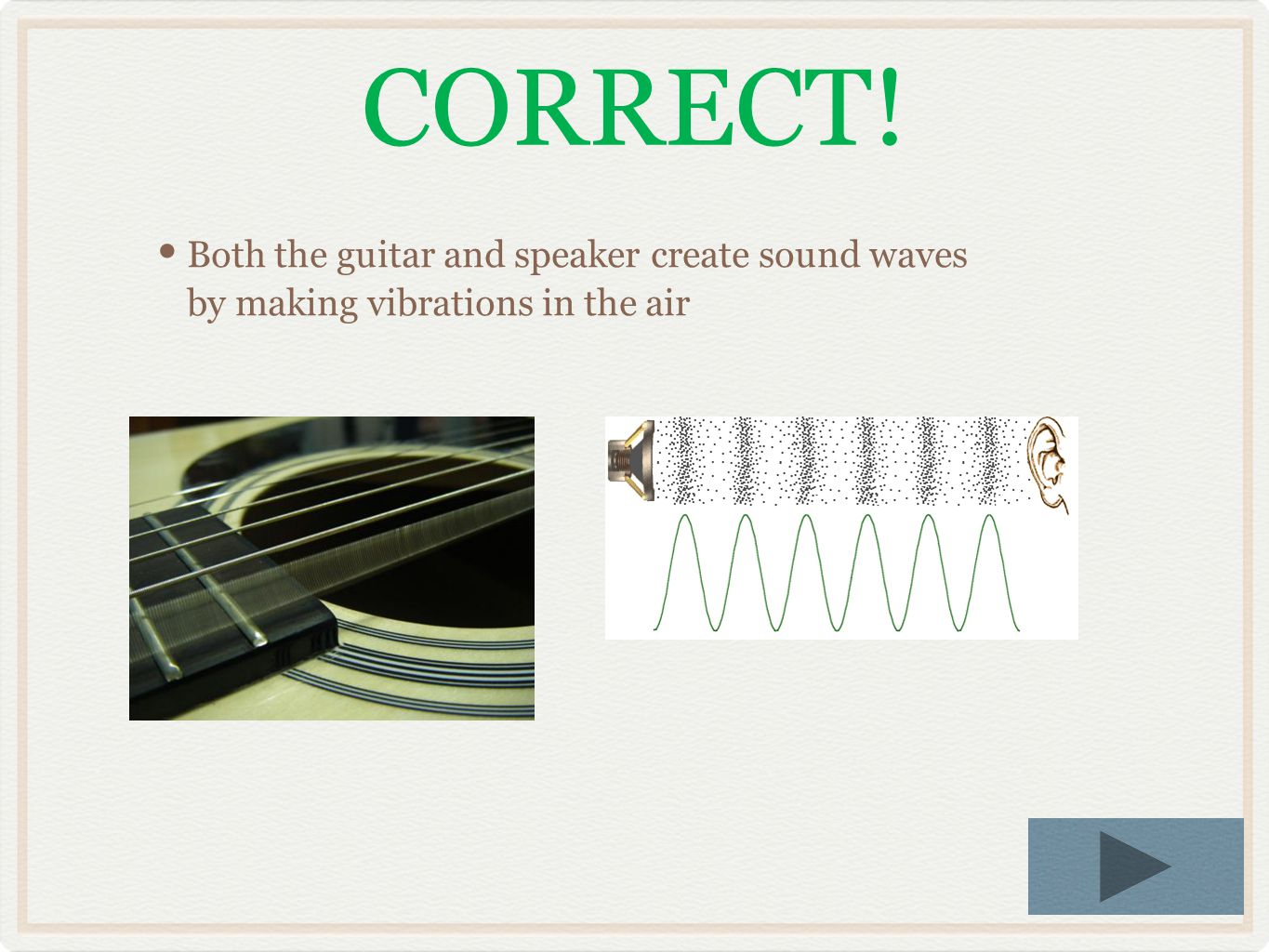 Both the guitar and speaker create sound waves by making vibrations in the air