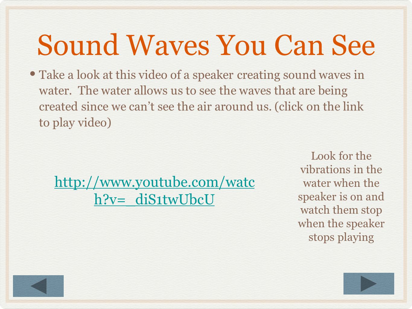 Sound Waves You Can See http://www.youtube.com/watch v=_diS1twUbcU
