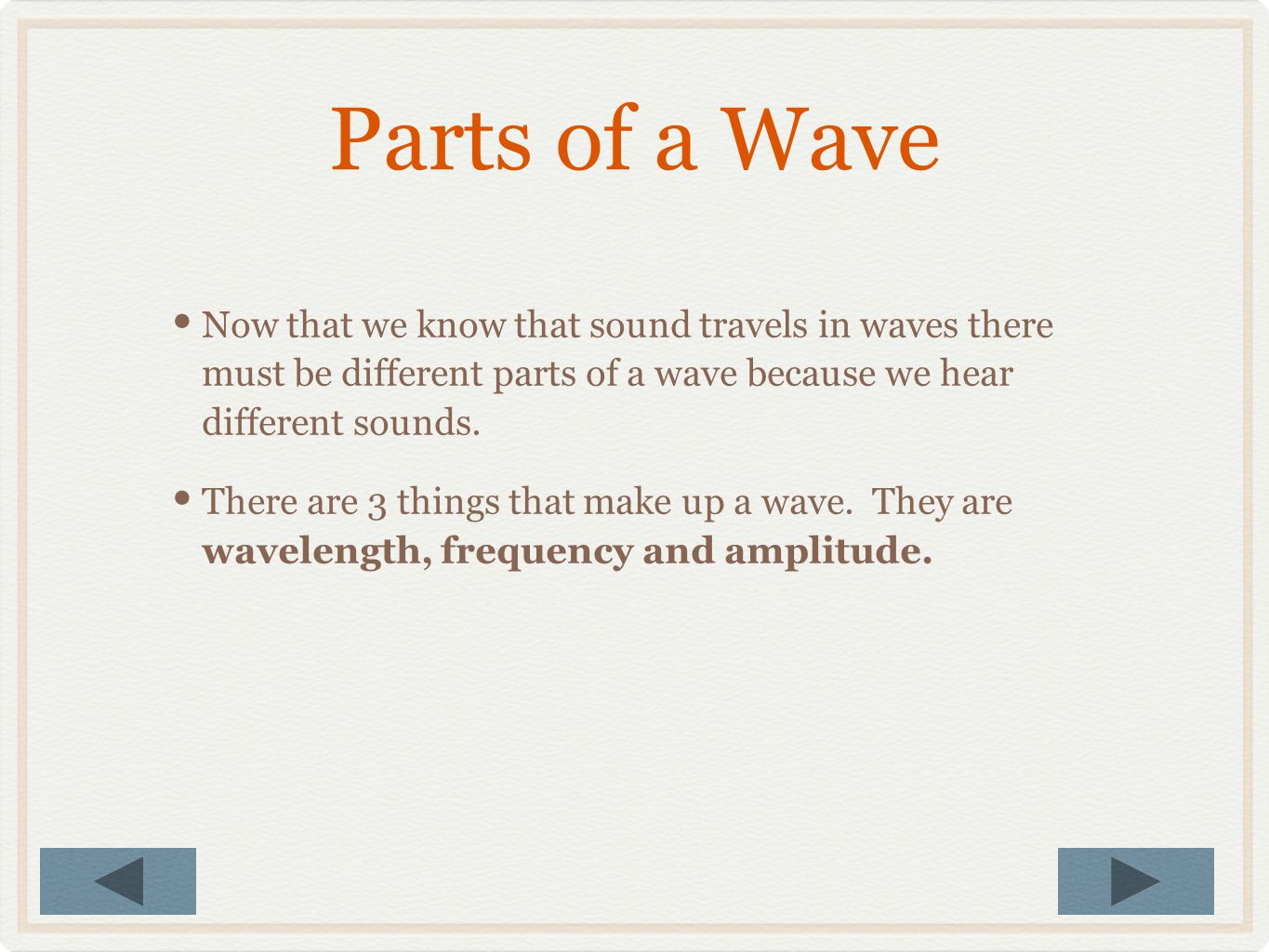 Parts of a Wave Now that we know that sound travels in waves there must be different parts of a wave because we hear different sounds.