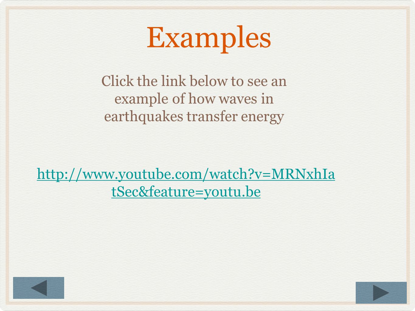 Examples Click the link below to see an example of how waves in earthquakes transfer energy.