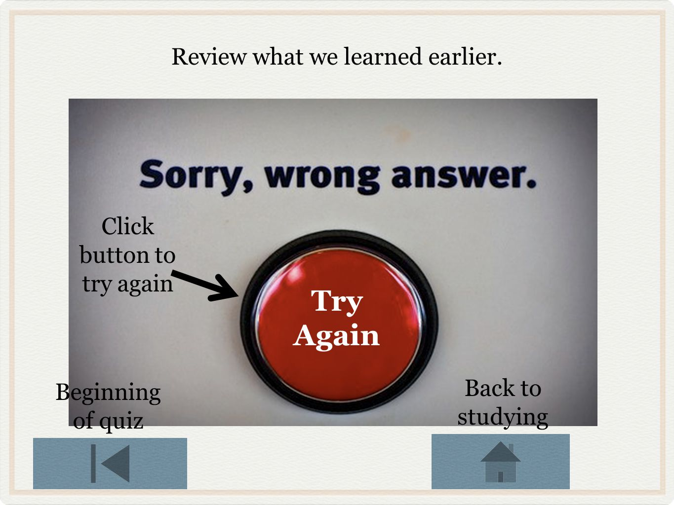 Try Again Review what we learned earlier. Click button to try again