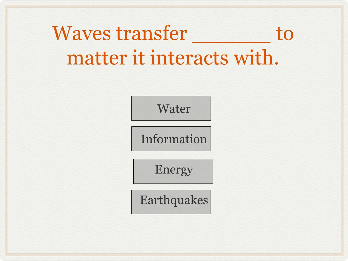 Waves transfer ______ to matter it interacts with.