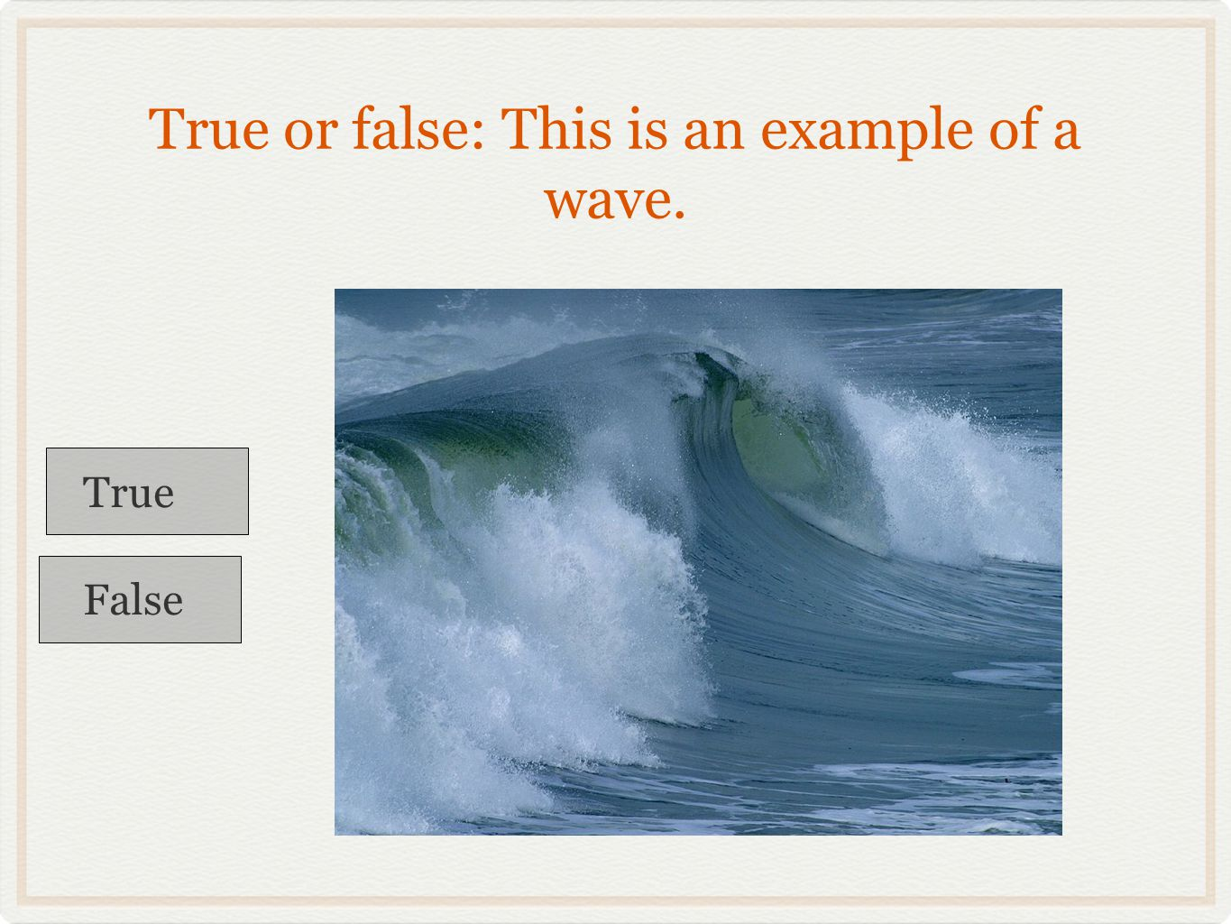 True or false: This is an example of a wave.