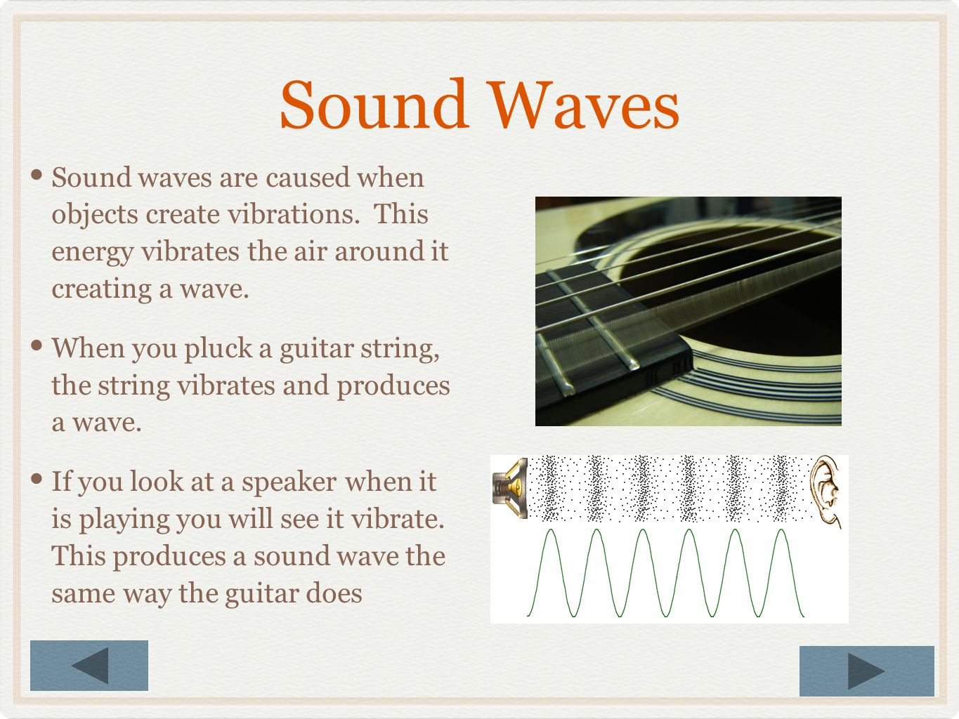 Sound Waves Sound waves are caused when objects create vibrations. This energy vibrates the air around it creating a wave.