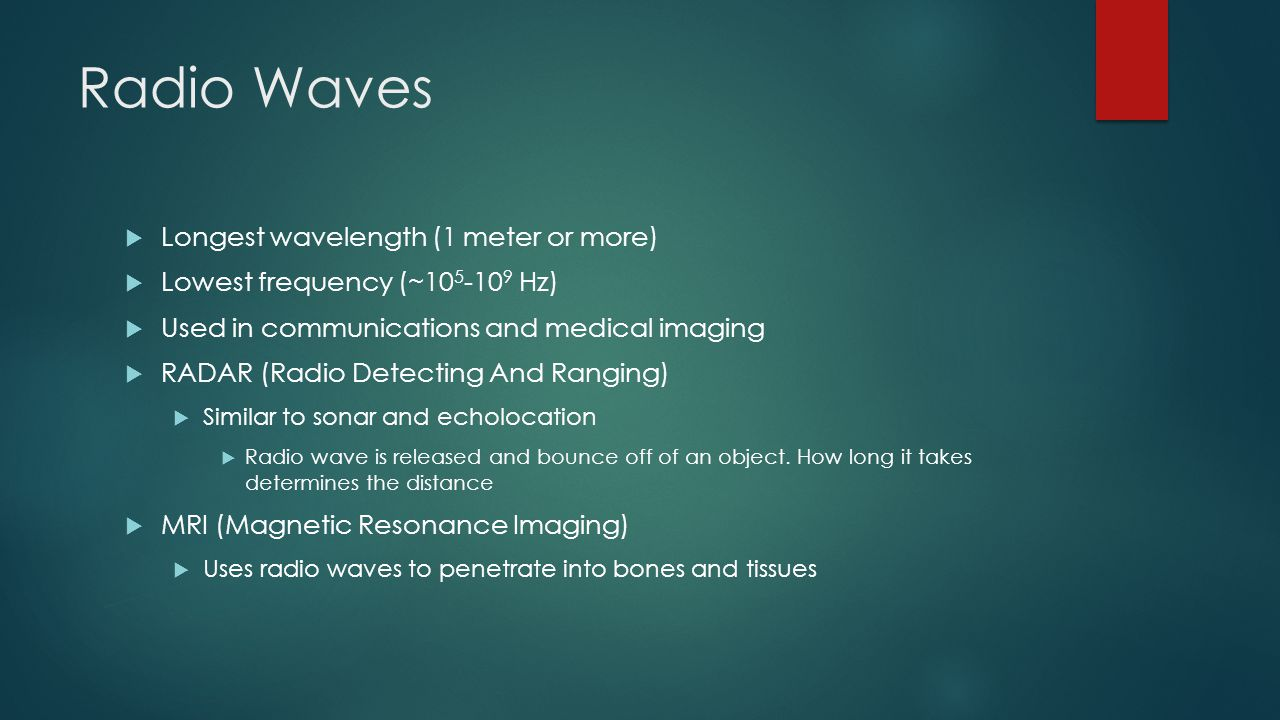 Radio Waves Longest wavelength (1 meter or more)