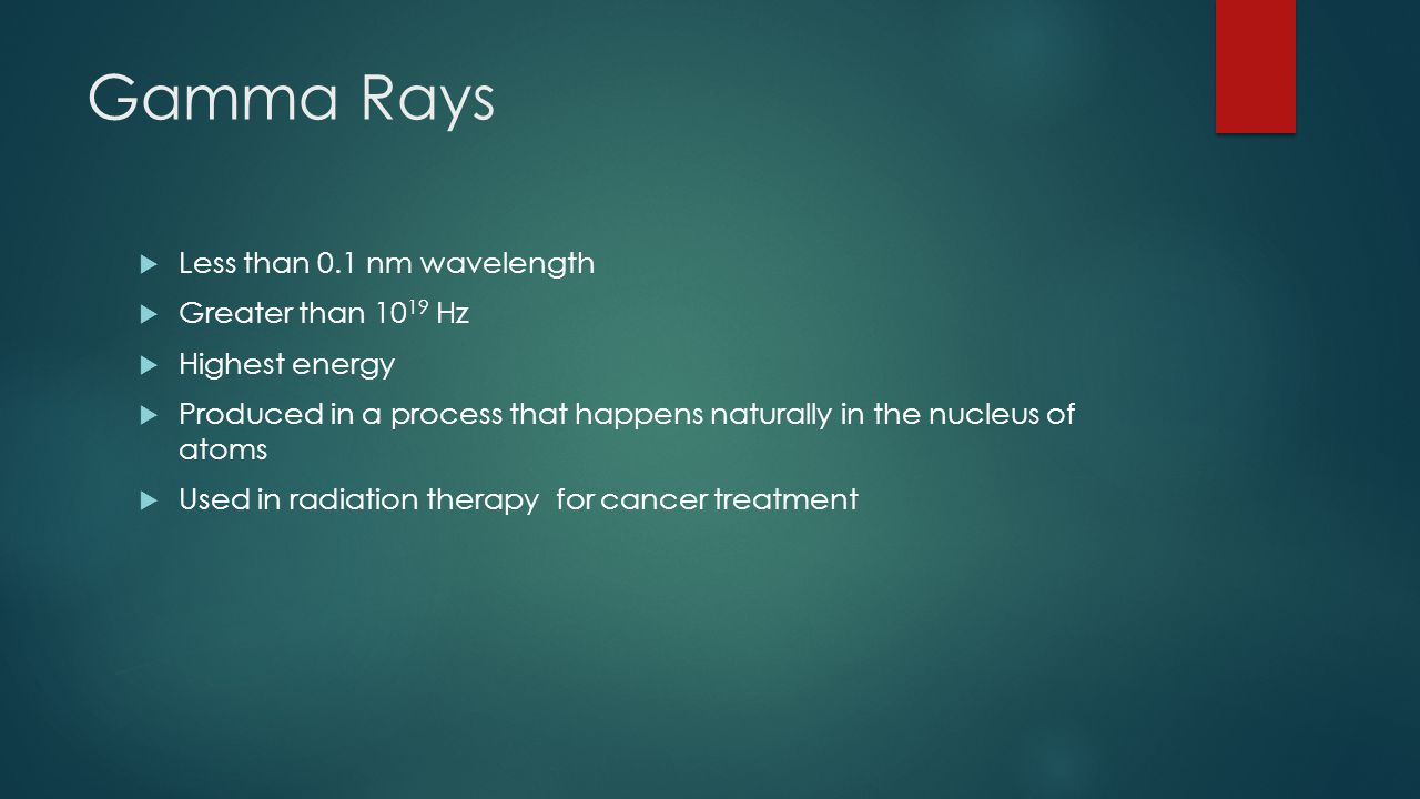 Gamma Rays Less than 0.1 nm wavelength Greater than 1019 Hz