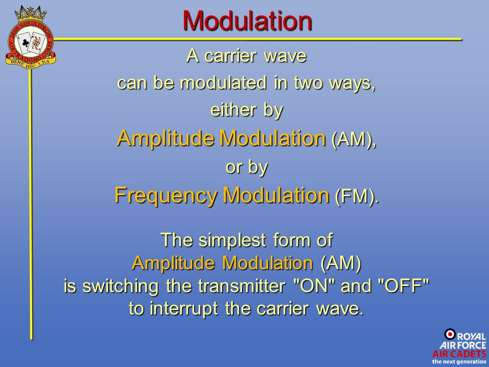 Modulation Amplitude Modulation (AM), Frequency Modulation (FM).