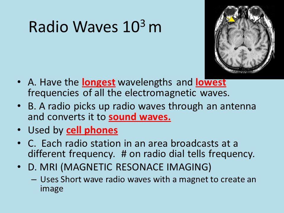 Radio Waves 103 m A. Have the longest wavelengths and lowest frequencies of all the electromagnetic waves.