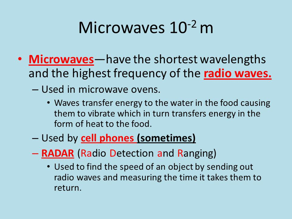 Microwaves 10-2 m Microwaves—have the shortest wavelengths and the highest frequency of the radio waves.