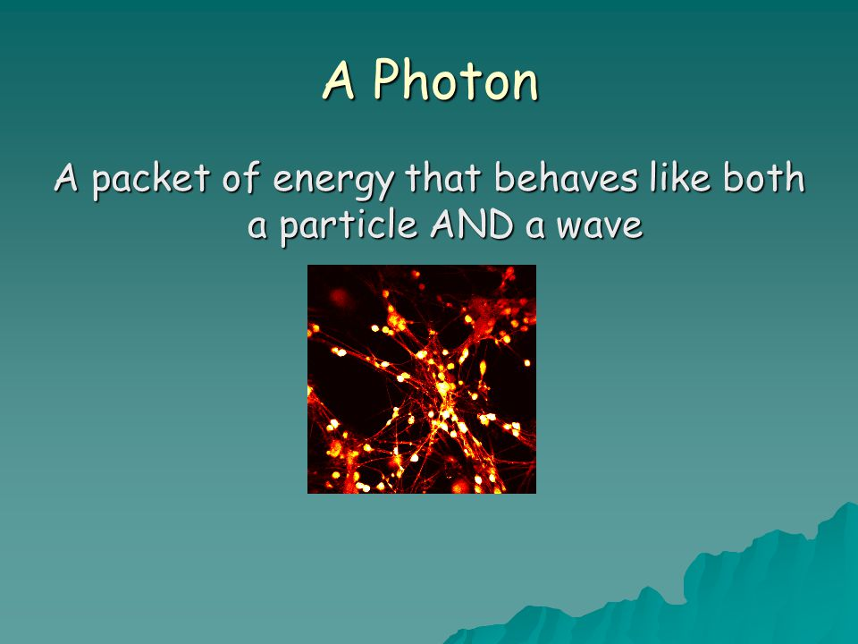 A packet of energy that behaves like both a particle AND a wave