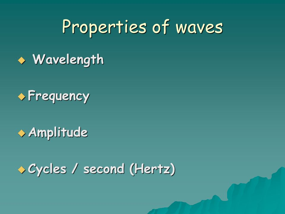 Properties of waves Wavelength Frequency Amplitude