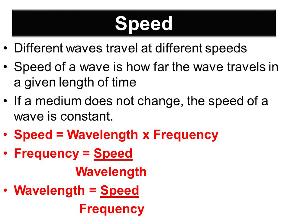 Speed Different waves travel at different speeds
