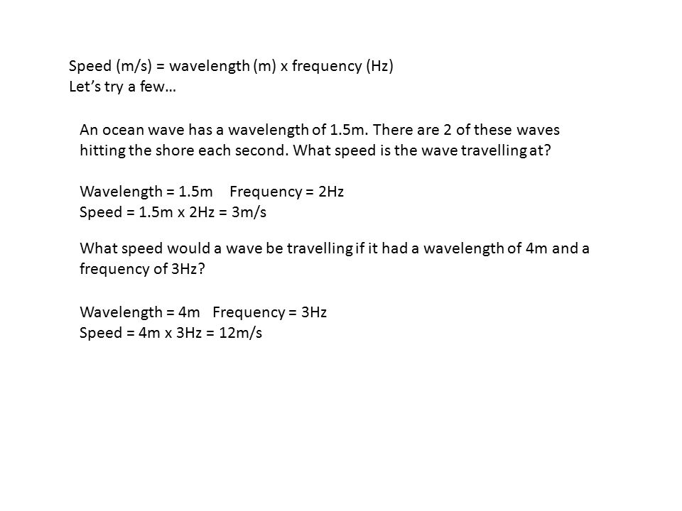 Speed (m/s) = wavelength (m) x frequency (Hz)