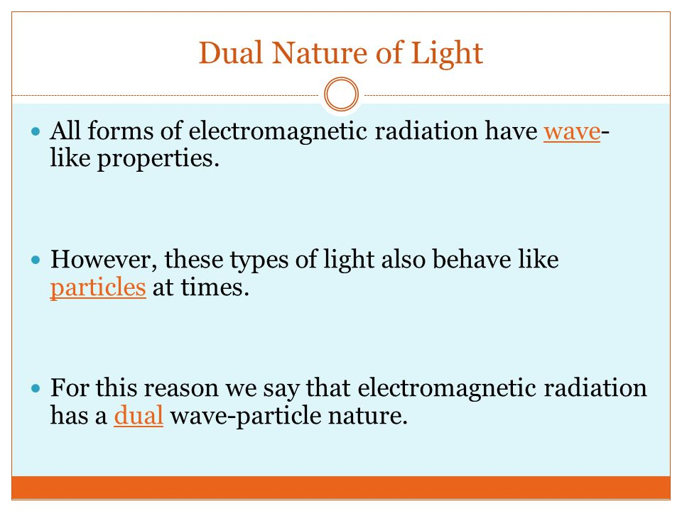 Dual Nature of Light All forms of electromagnetic radiation have wave-like properties.