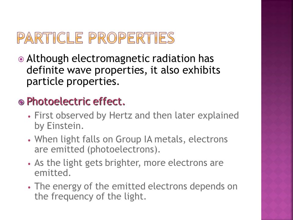 Particle Properties Although electromagnetic radiation has definite wave properties, it also exhibits particle properties.