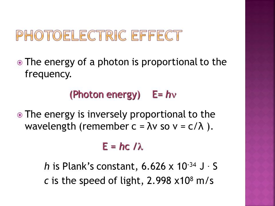 Photoelectric Effect The energy of a photon is proportional to the frequency. (Photon energy) E= hn.