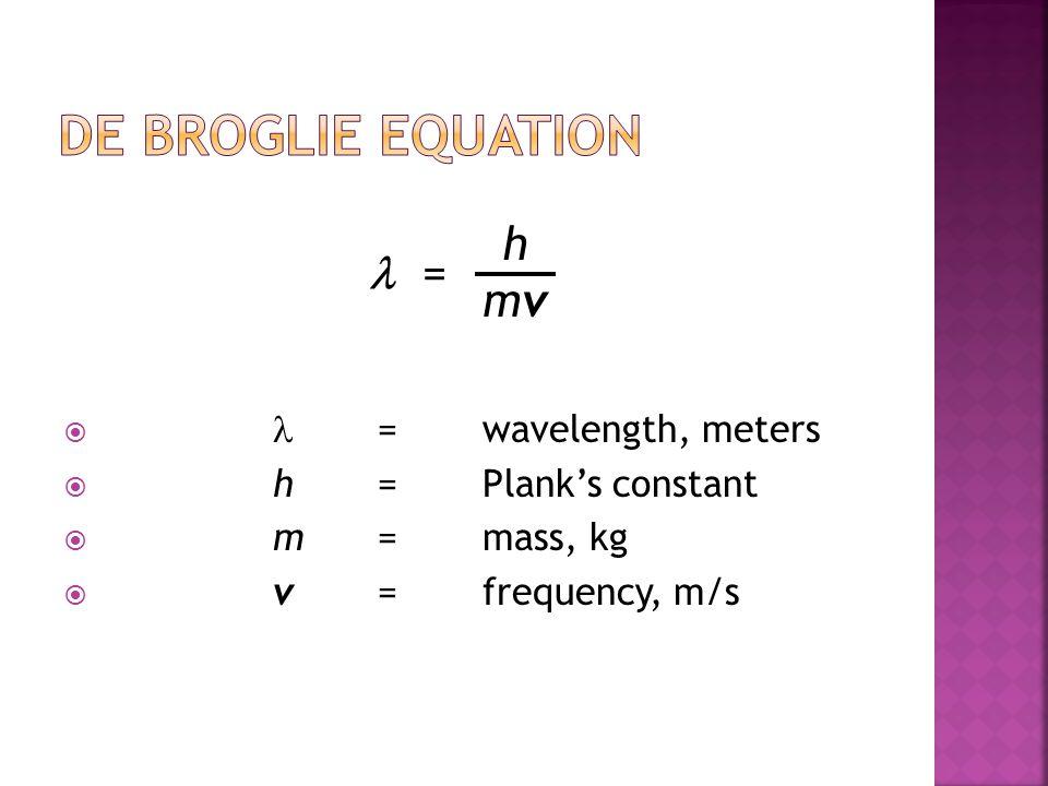 De Broglie Equation l = h mv l = wavelength, meters