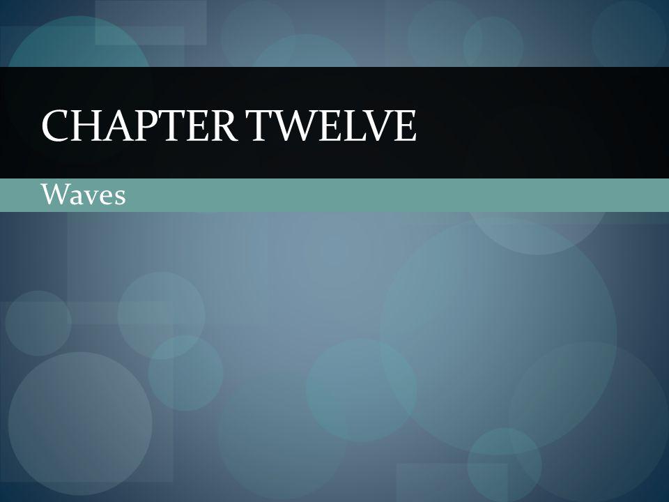 Chapter Twelve Waves
