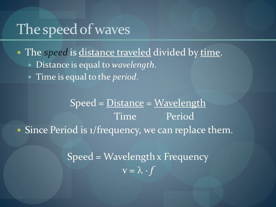 The speed of waves The speed is distance traveled divided by time.