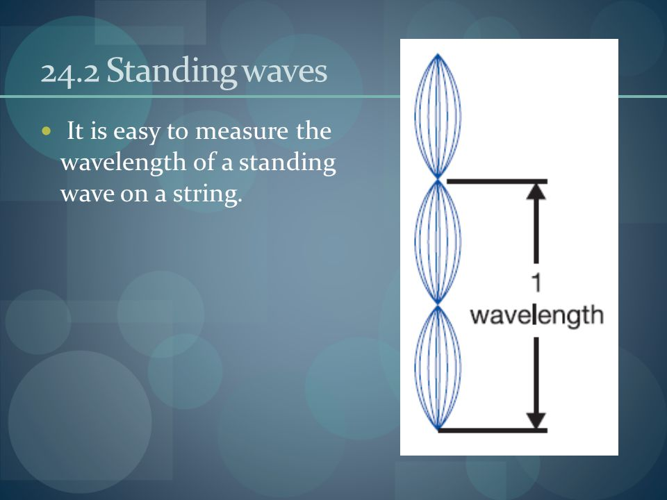 24.2 Standing waves It is easy to measure the wavelength of a standing wave on a string.