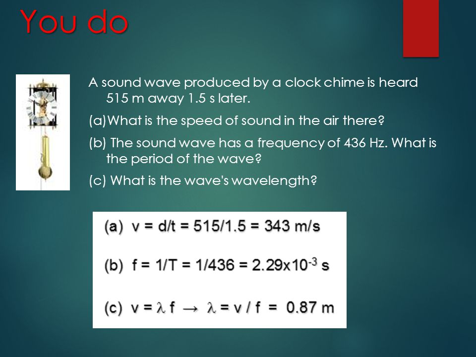 You do A sound wave produced by a clock chime is heard 515 m away 1.5 s later. What is the speed of sound in the air there