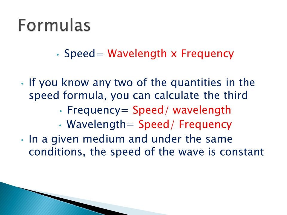 Formulas Speed= Wavelength x Frequency