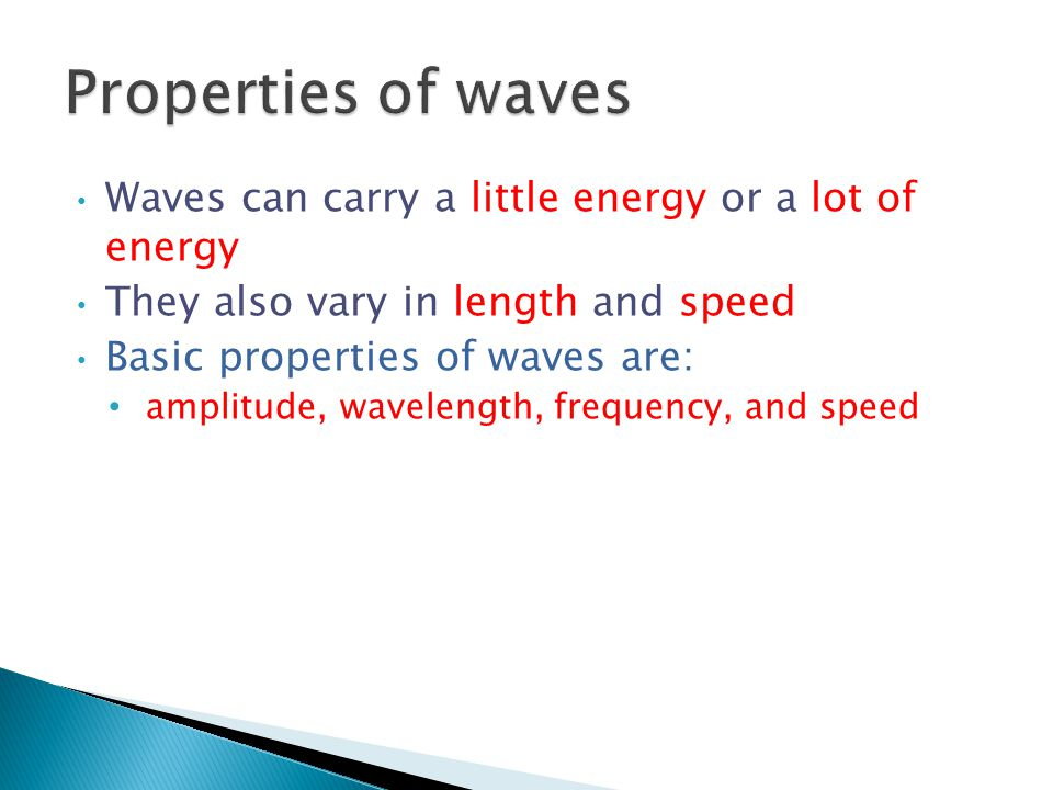 Properties of waves Waves can carry a little energy or a lot of energy