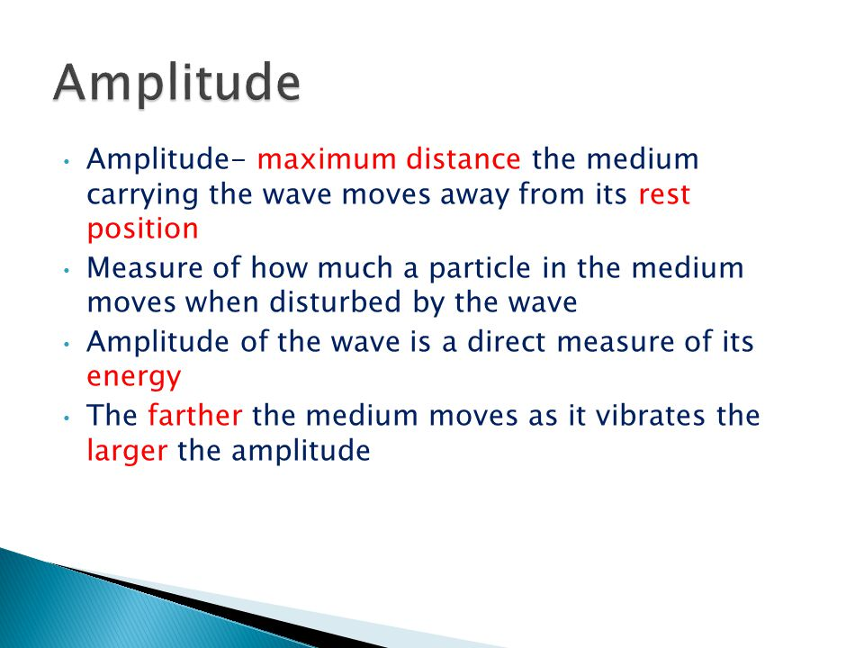 Amplitude Amplitude- maximum distance the medium carrying the wave moves away from its rest position.