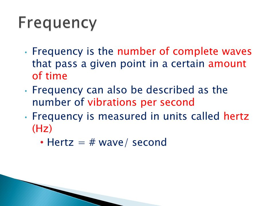 Frequency Frequency is the number of complete waves that pass a given point in a certain amount of time.