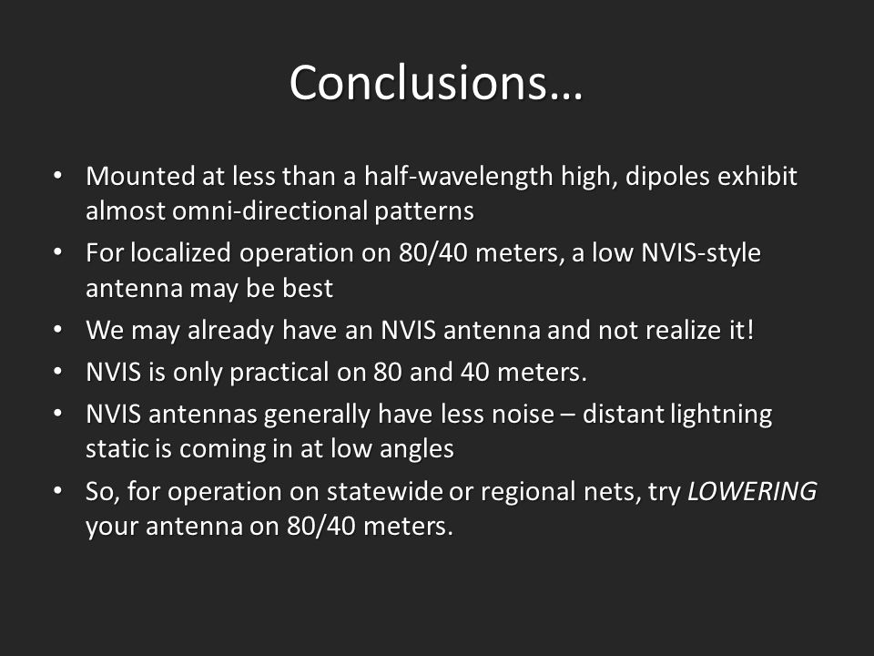 Conclusions… Mounted at less than a half-wavelength high, dipoles exhibit almost omni-directional patterns.