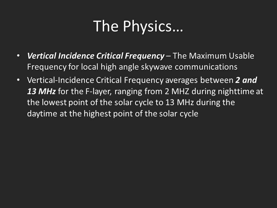 The Physics… Vertical Incidence Critical Frequency – The Maximum Usable Frequency for local high angle skywave communications.