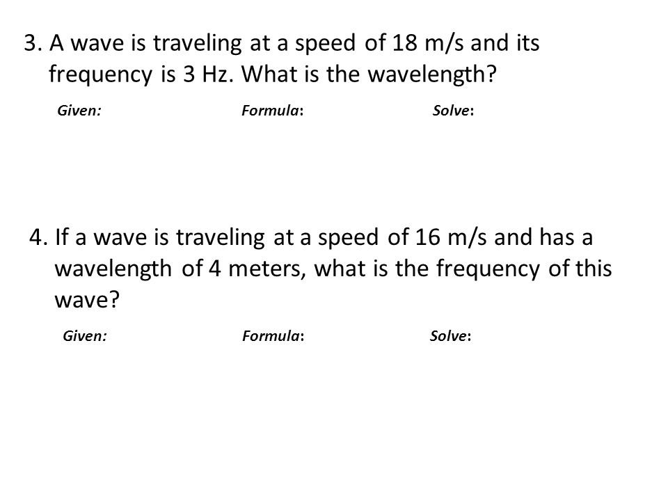 3. A wave is traveling at a speed of 18 m/s and its frequency is 3 Hz