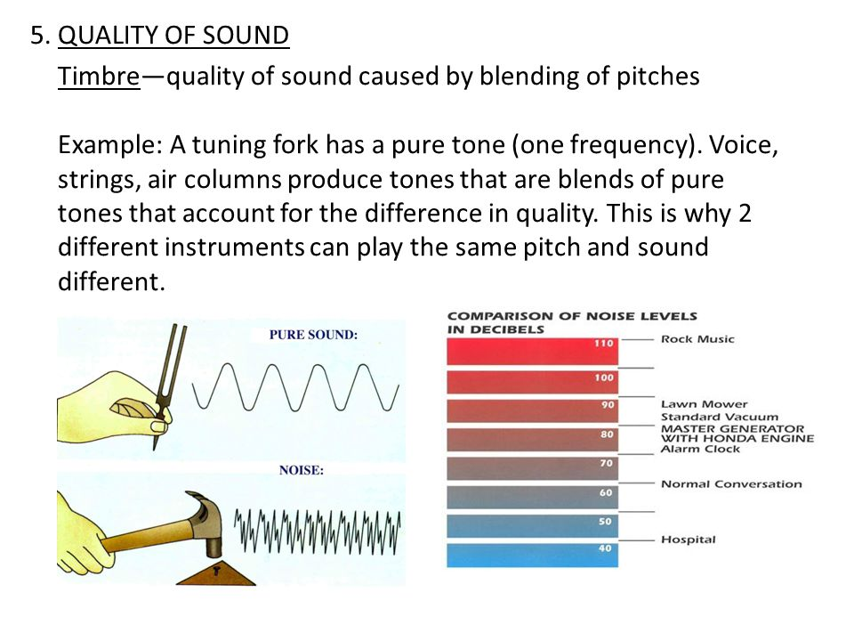 5. QUALITY OF SOUND Timbre—quality of sound caused by blending of pitches.