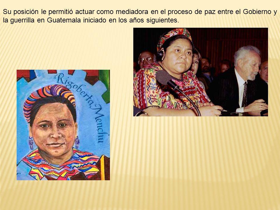 Su posición le permitió actuar como mediadora en el proceso de paz entre el Gobierno y la guerrilla en Guatemala iniciado en los años siguientes.