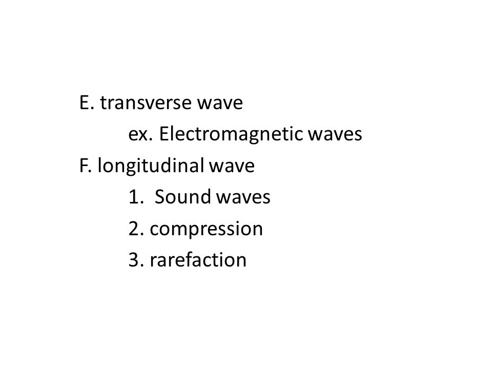 E. transverse wave ex. Electromagnetic waves F. longitudinal wave 1